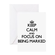 Keep Calm and focus on Being Marked Greeting Cards