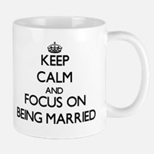 Keep Calm and focus on Being Married Mugs