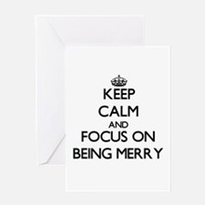 Keep Calm and focus on Being Merry Greeting Cards