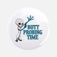 """BUTT PROBING TIME 3.5"""" Button"""