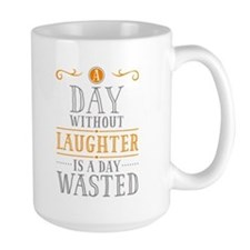 A Day Without Laughter Is Wasted MugMugs