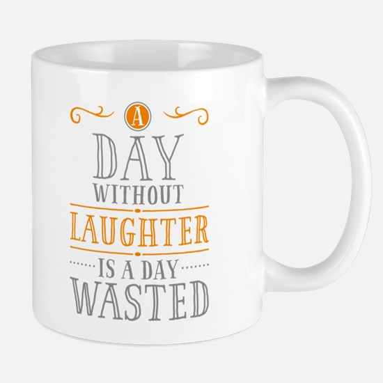 A Day Without Laughter Is Wasted Mug Mugs