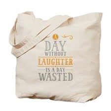A Day Without Laughter Is A Day Wasted Tote Bag