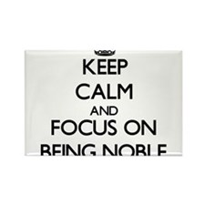 Keep Calm and focus on Being Noble Magnets