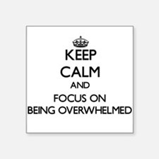 Keep Calm and focus on Being Overwhelmed Sticker