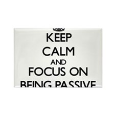 Keep Calm and focus on Being Passive Magnets
