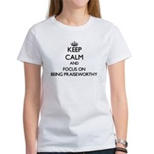 Keep Calm and focus on Being Praiseworthy T-Shirt