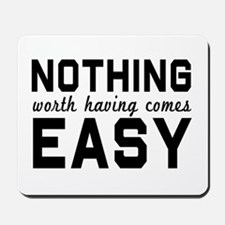 Nothing comes easy Mousepad