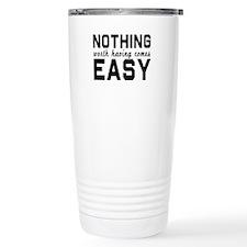 Nothing comes easy Travel Mug