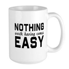 Nothing comes easy Mugs