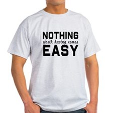 Nothing comes easy T-Shirt