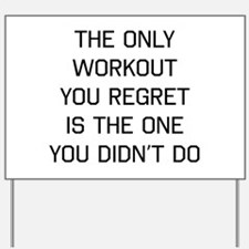 The only workout you regret Yard Sign