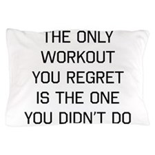 The only workout you regret Pillow Case