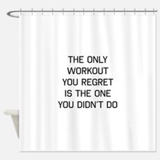 The only workout you regret Shower Curtain