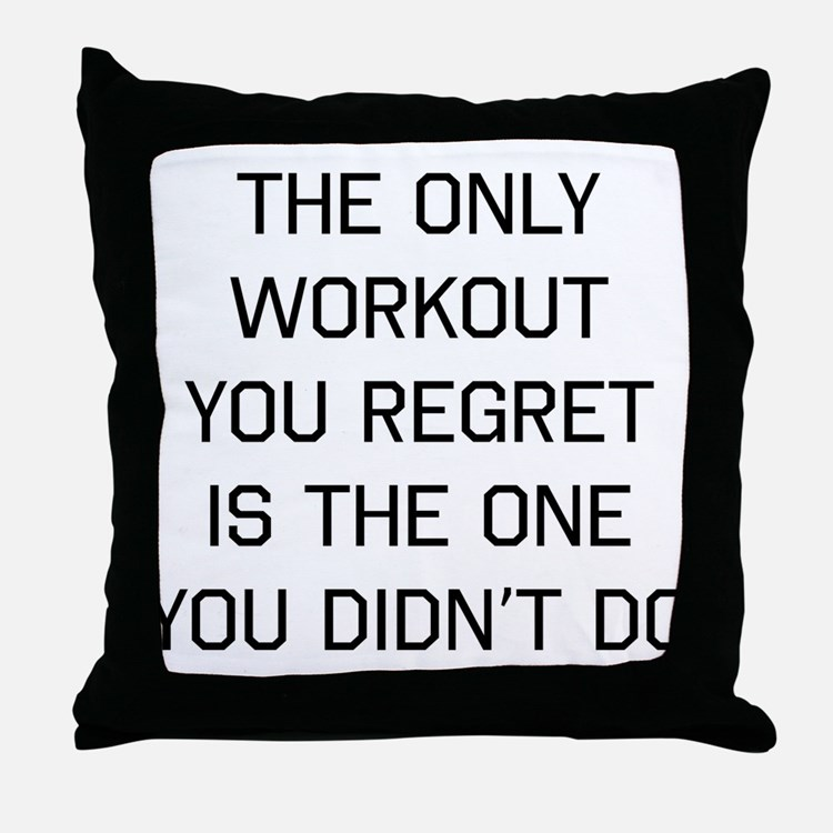 The only workout you regret Throw Pillow