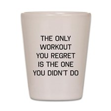 The only workout you regret Shot Glass