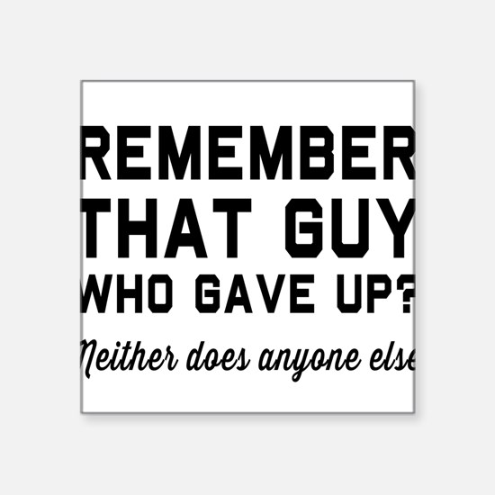 Remember guy who gave up? Sticker