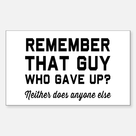 Remember guy who gave up? Decal