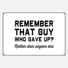 Remember guy who gave up? Banner