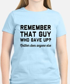 Remember guy who gave up? T-Shirt