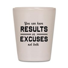 Results or excuses not both Shot Glass