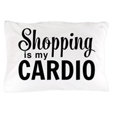 Shopping is my cardio Pillow Case