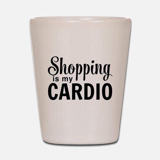 Shopping is my cardio Shot Glass
