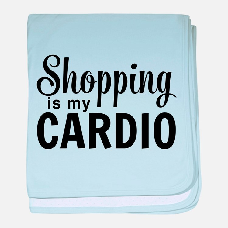 Shopping is my cardio baby blanket