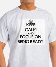 Keep Calm and focus on Being Ready T-Shirt