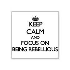 Keep Calm and focus on Being Rebellious Sticker
