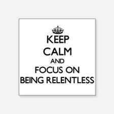 Keep Calm and focus on Being Relentless Sticker