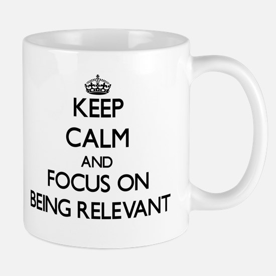 Keep Calm and focus on Being Relevant Mugs