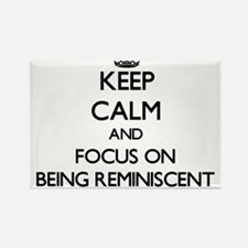 Keep Calm and focus on Being Reminiscent Magnets