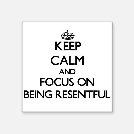 Keep Calm and focus on Being Resentful Sticker