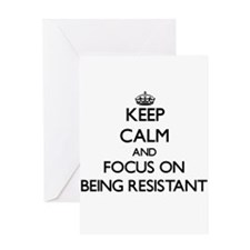 Keep Calm and focus on Being Resistant Greeting Ca