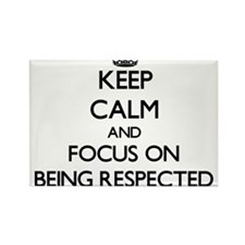Keep Calm and focus on Being Respected Magnets