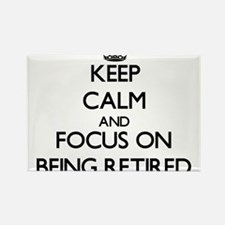 Keep Calm and focus on Being Retired Magnets
