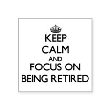 Keep Calm and focus on Being Retired Sticker