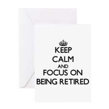 Keep Calm and focus on Being Retired Greeting Card