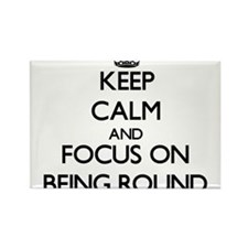 Keep Calm and focus on Being Round Magnets