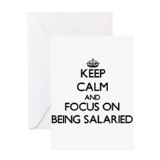 Keep Calm and focus on Being Salaried Greeting Car