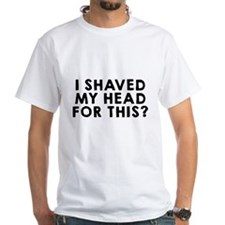 I shaved my head for this? Shirt