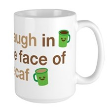 I laugh in the face of DECAF Mugs