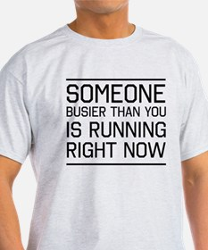someone busier running now T-Shirt