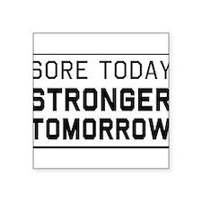 Sore today stronger tomorrow Sticker