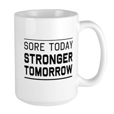 Sore today stronger tomorrow Mugs