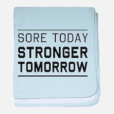 Sore today stronger tomorrow baby blanket