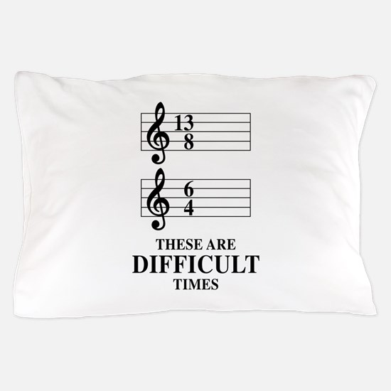 13/8 6/4 These Are Difficult Times Pillow Case