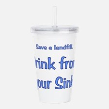 Drink from your sink Acrylic Double-wall Tumbler