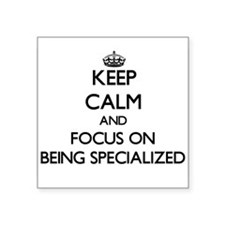 Keep Calm and focus on Being Specialized Sticker